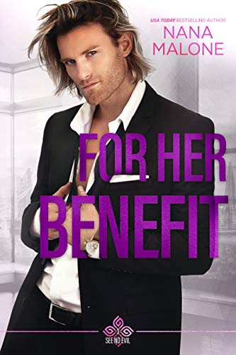 For Her Benefit (See No Evil Book 3) Nana Malone