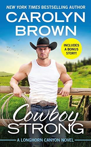 Cowboy Strong: Includes a Bonus Novella (Longhorn Canyon Book 7)  Carolyn Brown