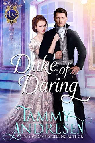 Duke of Daring: Regency Romance (Lords of Scandal Book 1)  Tammy Andresen