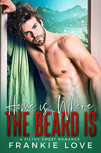 Home Is Where The Beard Is: A Heartfelt, High-Heat, Mountain Man, Holiday Romance Frankie Love