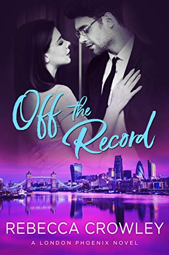 Off the Record (London Phoenix Book 3)  Rebecca Crowley