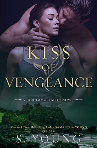 Kiss of Vengeance: A True Immortality Novel  S. Young