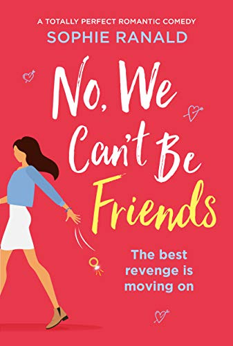 No, We Can't Be Friends: A totally perfect romantic comedy  Sophie Ranald