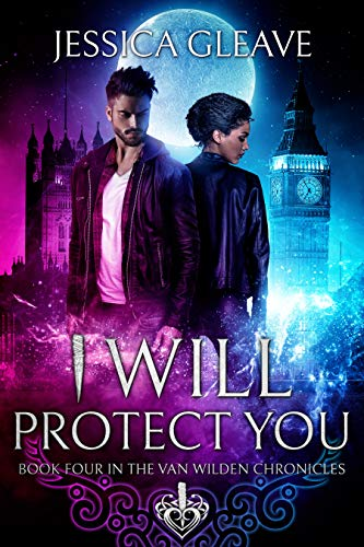 I Will Protect You (The Van Wilden Chronicles Book 4)  Jessica Gleave