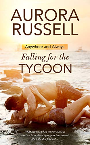 Falling for the Tycoon (Anywhere and Always Book 1) Aurora Russell