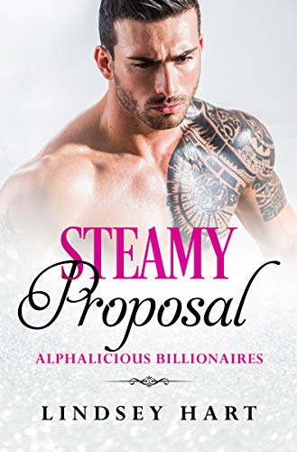 Steamy Proposal (Alphalicious Billionaires Book 8)   Lindsey Hart