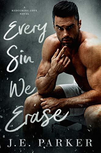 Every Sin We Erase (Redeeming Love Book 8)  J.E. Parker