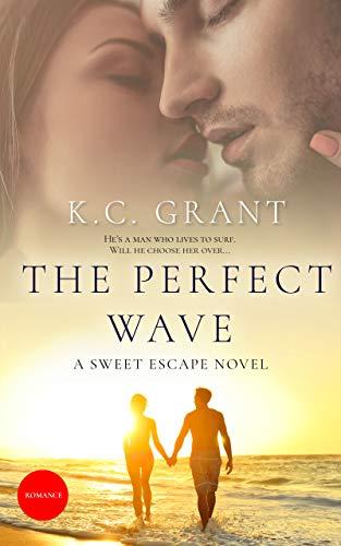 The Perfect Wave: A Sweet Escape Novel  K.C. Grant