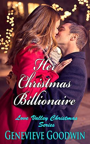 Her Christmas Billionaire (Love Valley Christmas Series Book 1) Genevieve Goodwin