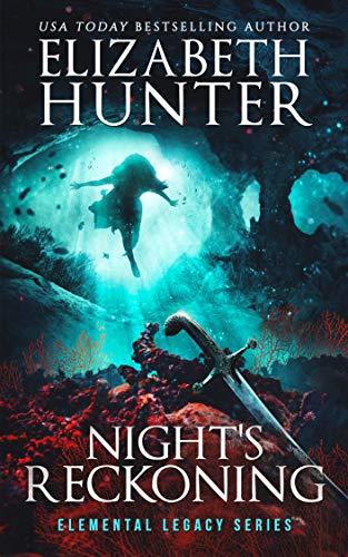 Night's Reckoning: Elemental Legacy Book Three (Elemental Legacy Novels 3) Elizabeth Hunter