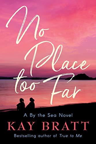 No Place Too Far (A By the Sea Novel Book 2) Kay Bratt