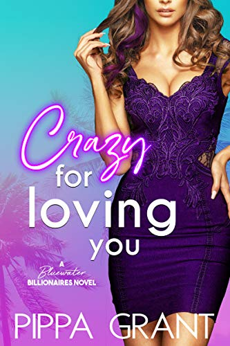Crazy for Loving You: A Bluewater Billionaires Romantic Comedy  Pippa Grant