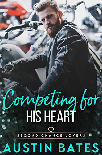 Competing For His Heart (Second Chance Lovers Book 5)  Austin Bates