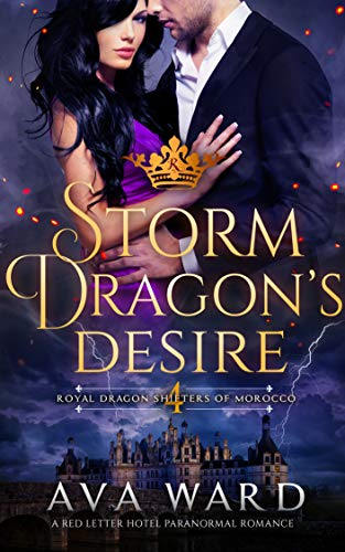 Storm Dragon's Desire: Royal Dragon Shifters of Morocco #4: A Red Letter Hotel Paranormal Romance  Ava Ward