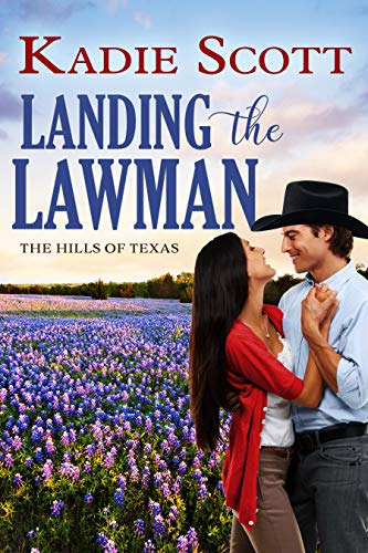 Landing the Lawman (The Hills of Texas Book 5)  Kadie Scott