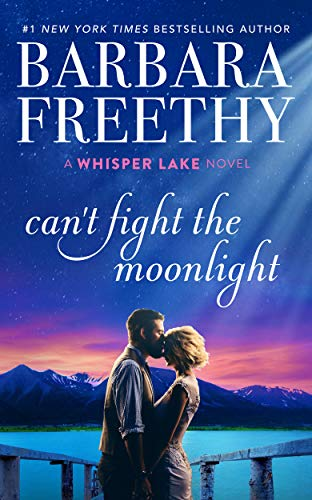 Can't Fight The Moonlight (Whisper Lake Book 3)  Barbara Freethy