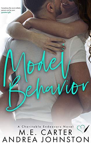 Model Behavior: A Romantic Comedy (Charitable Endeavors Book 3)  M.E. Carter and Andrea Johnston