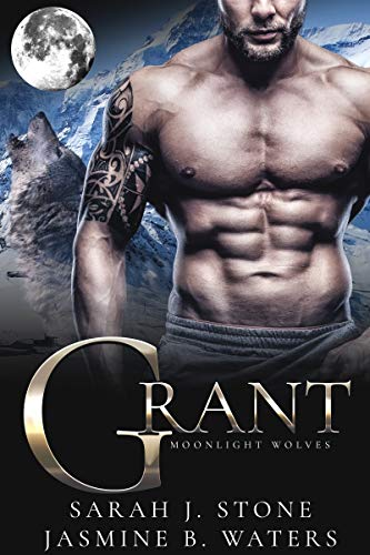 Grant (Moonlight Wolves Book 3) Sarah J. Stone