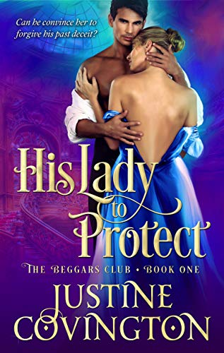 His Lady to Protect (The Beggars Club Book 1)  Justine Covington