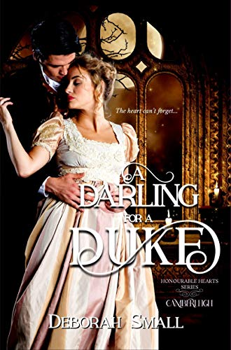 A Darling for a Duke (Honourable Hearts Book 1)  Deborah Small