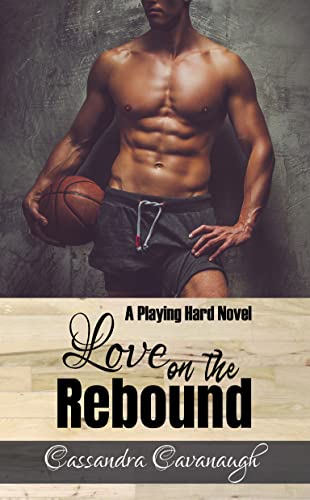 Love on the Rebound (Playing Hard Book 2)  Cassandra Cavanaugh