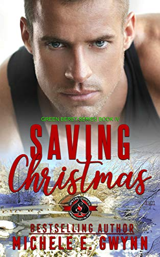 Saving Christmas (Special Forces: Operation Alpha) (Green Beret Book 4)  Michele E. Gwynn and Operation Alpha