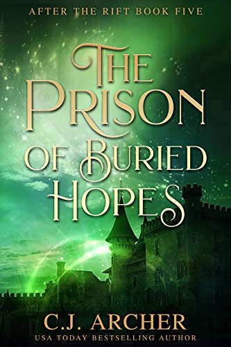 The Prison of Buried Hopes (After The Rift Book 5)  C.J. Archer