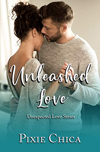 Unleashed Love (Love Unexpected Book 3) Pixie Chica and Elizabeth Neal