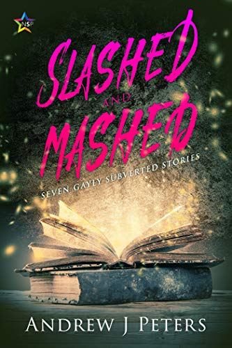 Slashed and Mashed: Seven Gayly Subverted Stories  Andrew J. Peters