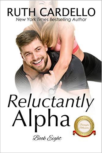 Reluctantly Alpha (The Barrington Billionaires, Book 8)  Ruth Cardello