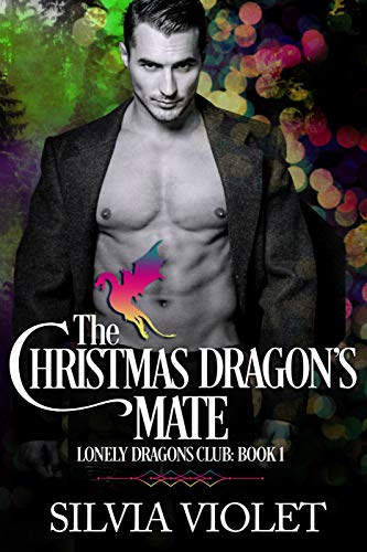 The Christmas Dragon's Mate (Lonely Dragons Club Book 1)  Silvia Violet