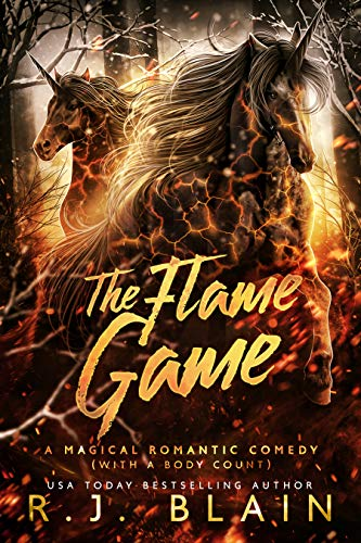 The Flame Game (A Magical Romantic Comedy (with a body count) Book 16) R.J. Blain