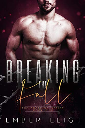 Breaking the Fall (The Breaking Series Book 5) Ember Leigh