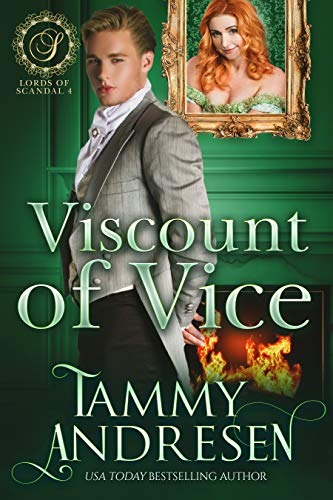 Viscount of Vice: Regency Romance (Lords of Scandal Book 4) Tammy Andresen
