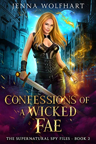 Confessions of a Wicked Fae (The Supernatural Spy Files Book 2)  Jenna Wolfhart