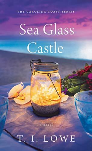 Sea Glass Castle (The Carolina Coast Series Book 3) T.I. Lowe