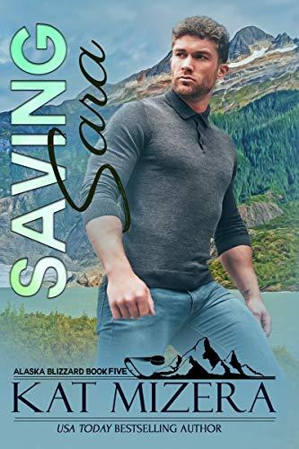 Saving Sara (Alaska Blizzard Book 5)  Kat Mizera