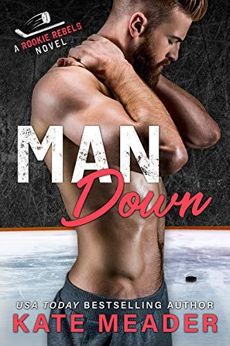 Man Down (A Rookie Rebels Novel) Kate Meader