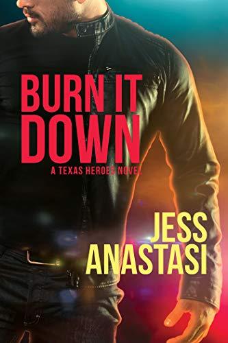 Burn It Down (Texas Heroes Book 3)  Jess Anastasi