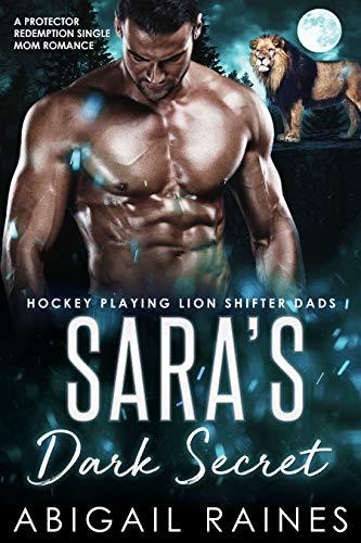 Sara's Dark Secret: A Protector Redemption Single Mom Romance (Hockey Playing Lion Shifter Dads) Abigail Raines