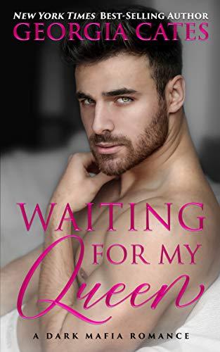 Waiting for my Queen: A Dark Mafia Romance  Georgia Cates