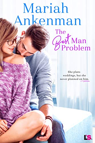 The Best Man Problem (Mile High Happiness Book 2)  Mariah Ankenman