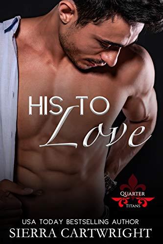 His to Love (Titans Quarter Book 2)  Sierra Cartwright