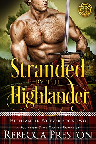 Stranded By The Highlander: A Scottish Time Travel Romance (Highlander Forever Book 2)   Rebecca Preston