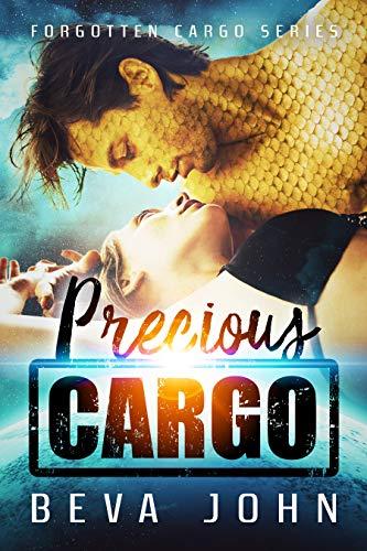 Precious Cargo: A Scifi Alien Romance (Forgotten Cargo Book 1)  Beva John