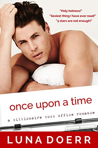 Once Upon a Time: A Billionaire Boss Office Romance  Luna Doerr
