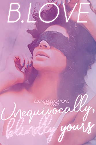 Unequivocally, Blindly, Yours  B. Love