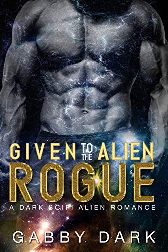 Given to the Alien Rogue (Zunatorian Warriors Book 3): A Dominant Alien Abduction Romance  Gabby Dark