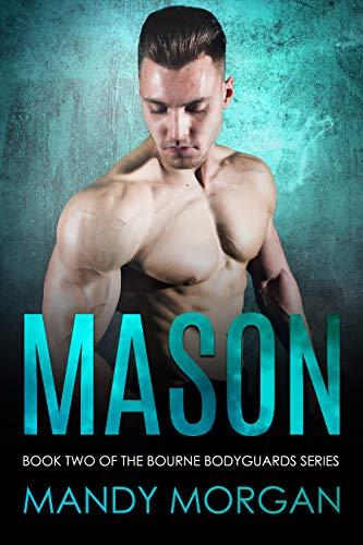 Mason (Bourne Bodyguards Book 2) Mandy Morgan