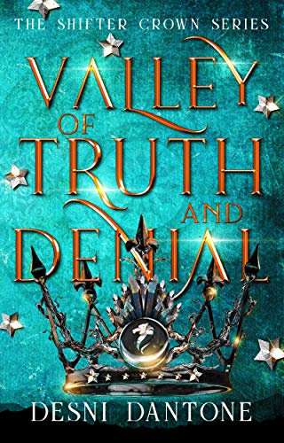 Shifter Crown: Valley of Truth and Denial (The Shifter Crown Series Book 1) Desni Dantone